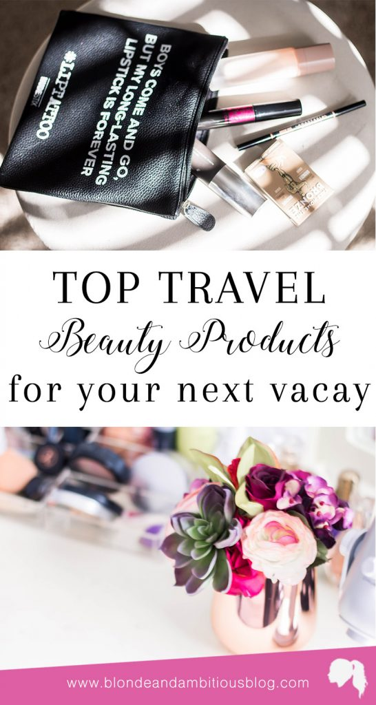Top Ten Travel Beauty Products YOU NEED For Your Next Vacation