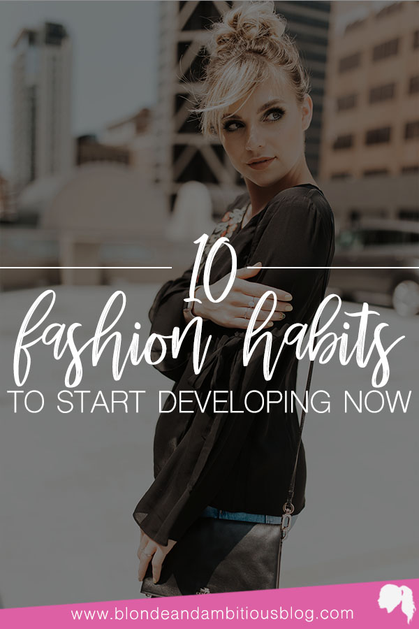 10 Fashion Habits To Start Developing Now